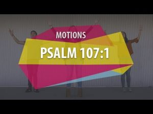 Motions - Psalm 107:1