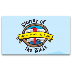 Stories of the Bible - Jesus Feeds the 5000